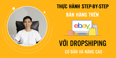 Thực hành bán hàng trên ebay và kiếm tiền online từng-bước-một với dropshiping (cơ bản và nâng cao)