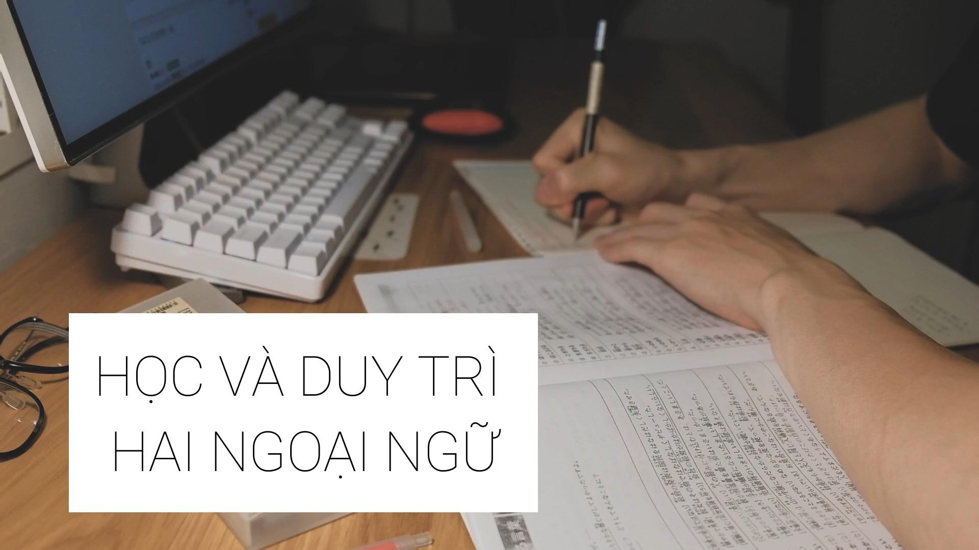 Cách học 2 ngoại ngữ cùng lúc hiệu quả