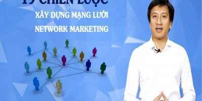 19 Chiến lược xây dựng mạng lưới Network Marketing - Lê Minh Tuấn