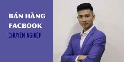 Bán hàng Facebook chuyên nghiệp - Adam Tâm (Đậu Văn Tâm)
