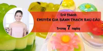 Trở thành chuyên gia bánh thạch rau câu trong 7 ngày - Đào Thị Lệ Huyền (Huyền Đào)