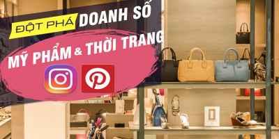 Đột phá doanh số thời trang mỹ phẩm với Instagram - Pinterest