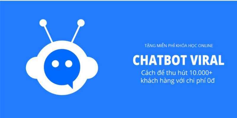 Chatbot Viral - Cách thu hút 10.000+ đơn hàng mỗi ngày với chi phí 0đ