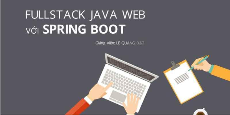 Khóa học Fullstack Java Web với Spring Boot đang giảm giá – Khóa học online ưu đãi 40%