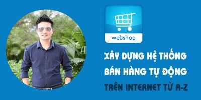 Xây dựng hệ thống bán hàng tự động trên Internet A-Z