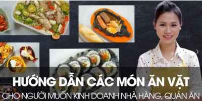 Hướng dẫn các món ăn vặt cho người muốn kinh doanh nhà hàng, quán ăn - Nguyễn Thu Hương (Choé)