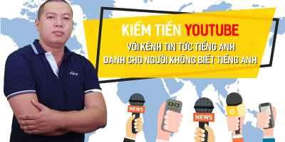 Kiếm tiền Youtube với kênh tin tức Tiếng Anh dành cho người không biết Tiếng Anh