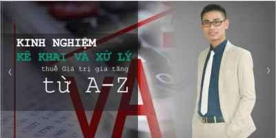 Trọn bộ Kinh nghiệm Kê khai và Xử lý thuế Giá trị gia tăng từ A-Z - Nguyễn Lê Hoàng