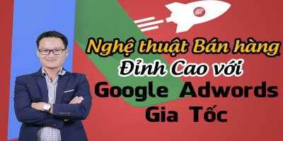 Nghệ thuật bán hàng đỉnh cao với Google Adwords gia tốc -  Nguyễn Như Anh