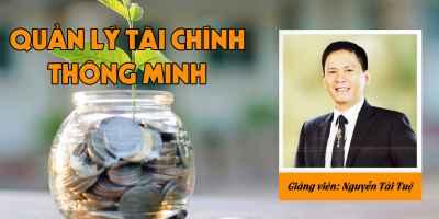 Quản lý tài chính thông minh - Nguyễn Tài Tuệ