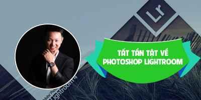 Tất tần tật về Photoshop Lightroom - Nguyễn Đức Việt