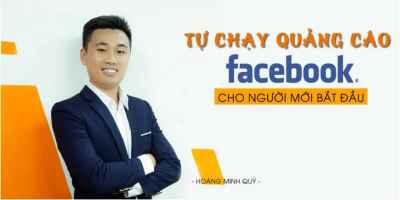 Tự chạy quảng cáo Facebook cho người mới bắt đầu - Hoàng Minh Quý