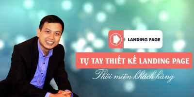 Tự tay Thiết kế Landing Page - thôi miên khách hàng - Hán Quang Dự
