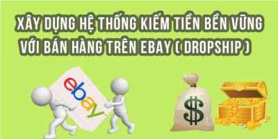Xây dựng hệ thống kiếm tiền bền vững với bán hàng trên Ebay (Dropship) từ cơ bản đến nâng cao.