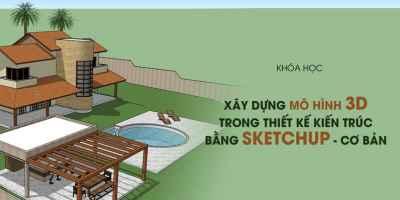 Xây dựng mô hình 3D trong thiết kế kiến trúc bằng Sketchup - cơ bản  - Nguyễn Bảo Đại