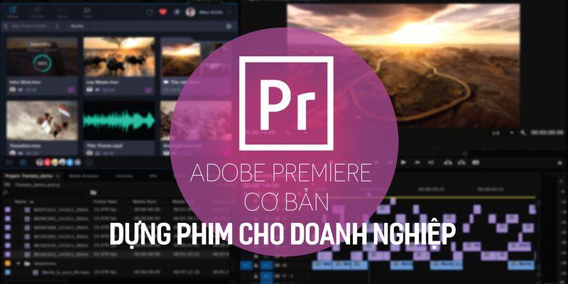 Khóa học Adobe Premiere cơ bản – Dựng phim cho doanh nghiệp đang giảm giá – Khóa học online ưu đãi 40%