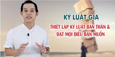 KỶ LUẬT GIA - Thiết lập kỷ luật bản thân & đạt mọi điều bạn muốn - Chu Quang Minh