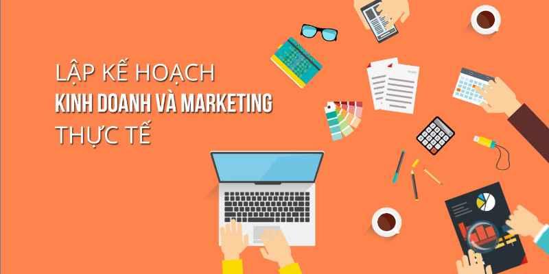 Lập kế hoạch kinh doanh và marketing thực tế