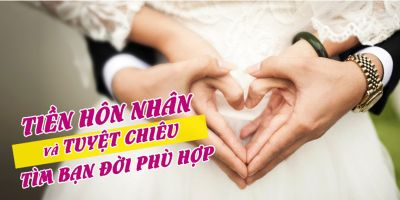 Tiền hôn nhân và tuyệt chiêu tìm bạn đời phù hợp
