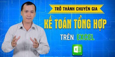 Trở thành chuyên gia kế toán tổng hợp trên Excel  - Phạm Văn Học