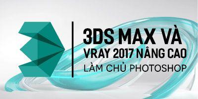3Ds Max và Vray nâng cao - Làm chủ photoshop