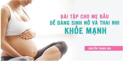 Bài tập cho mẹ bầu dễ dàng sinh nở và thai nhi khỏe mạnh