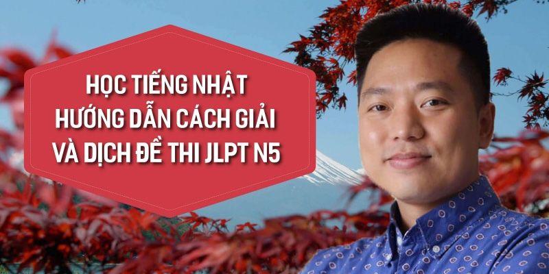 Khóa học Học tiếng Nhật Hướng dẫn cách giải và dịch đề thi JLPT N5 đang giảm giá – Khóa học online ưu đãi 40%