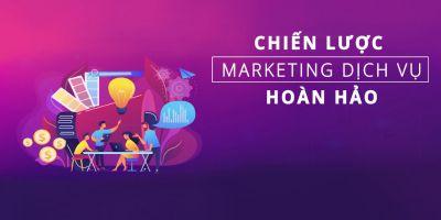 Chiến lược Marketing dịch vụ hoàn hảo