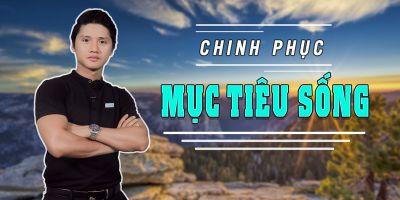 Chinh phục mục tiêu sống - Nguyễn Minh Khôi