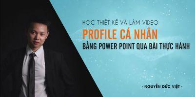 Học thiết kế và làm video Profile cá nhân bằng Power Point - Nguyễn Đức Việt