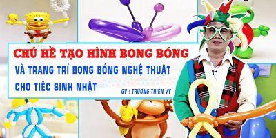 Chú hề tạo hình bong bóng và trang trí bong bóng nghệ thuật cho tiệc sinh nhật - Trương Thiên Vỹ