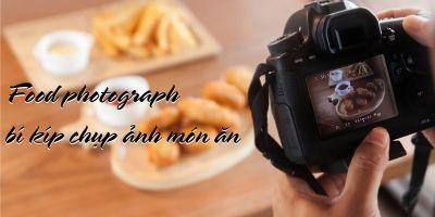 Food photograph - bí kíp chụp ảnh món ăn