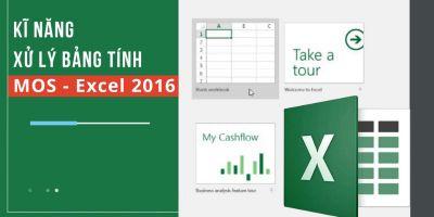 Kĩ năng xử lý bảng tính MOS - Excel 2016 -  Nguyễn Trần Thành