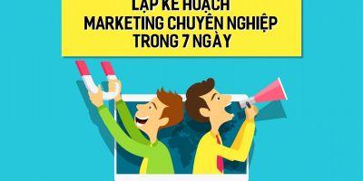 Lập kế hoạch marketing chuyên nghiệp trong 7 ngày
