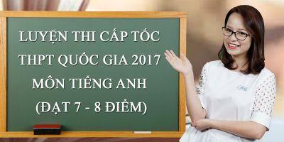 Luyện Thi Cấp tốc THPT Quốc Gia 2017 Môn Tiếng Anh (Đạt 7 - 8 điểm)