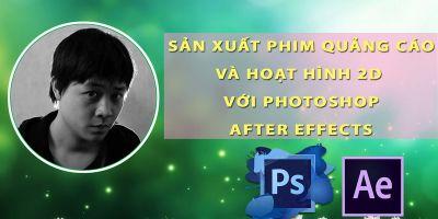 Sản xuất phim quảng cáo và hoạt hình 2D với Photoshop và After effects - Vũ Đinh Hùng