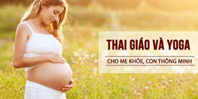 Thai giáo và Yoga cho mẹ khỏe, bé thông minh
