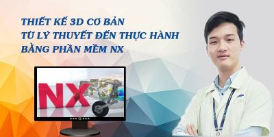 Thiết kế 3D cơ bản từ lý thuyết đến thực hành bằng phần mềm NX - Nguyễn Văn Sáng