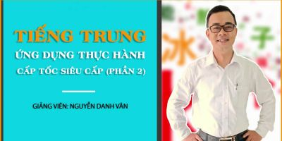 Tiếng Trung ứng dụng thực hành cấp tốc siêu cấp (phần 2) - Nguyễn Danh Vân