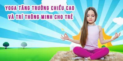 Yoga tăng trưởng chiều cao và trí thông minh cho trẻ - Nguyễn Hiếu