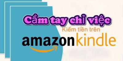 Cầm tay chỉ việc kiếm tiền trên Kindle Amazon