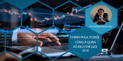 Chinh phục Forex cùng Á quân vô địch thế giới 2018 - Hoàng Ngọc Sơn