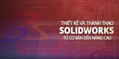 Thiết kế và thành thạo Solidworks từ cơ bản đến nâng cao