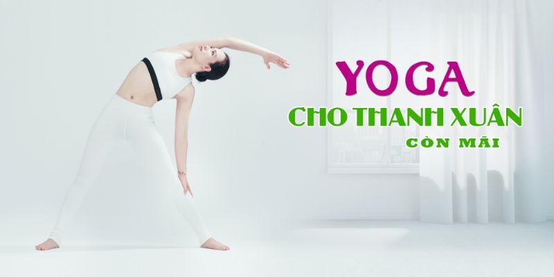 Yoga cho thanh xuân còn mãi