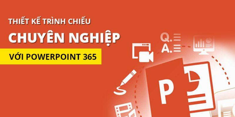 Khóa học Thiết kế trình chiếu chuyên nghiệp với Powerpoint 365