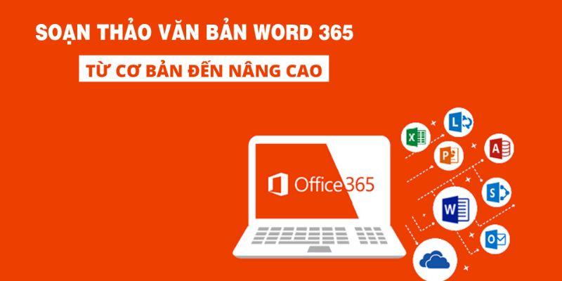 Khóa học Soạn thảo văn bản Word 365 từ cơ bản đến nâng cao
