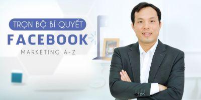 Trọn bộ bí quyết Facebook Marketing A - Z 2020