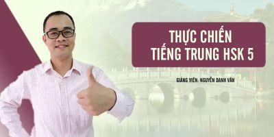 Thực chiến tiếng Trung HSK 5 - Nguyễn Danh Vân