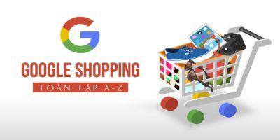 Google Shopping toàn tập A-Z