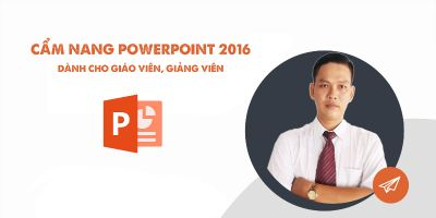 Cẩm nang PowerPoint 2016 dành cho giáo viên, giảng viên - Huỳnh Hoàng Voi